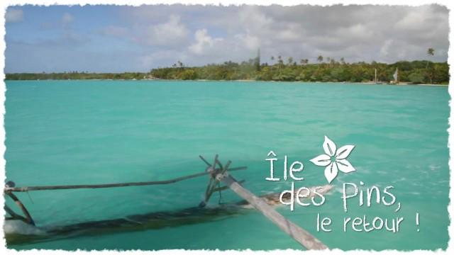 Vidéo - Île des Pins, le retour !